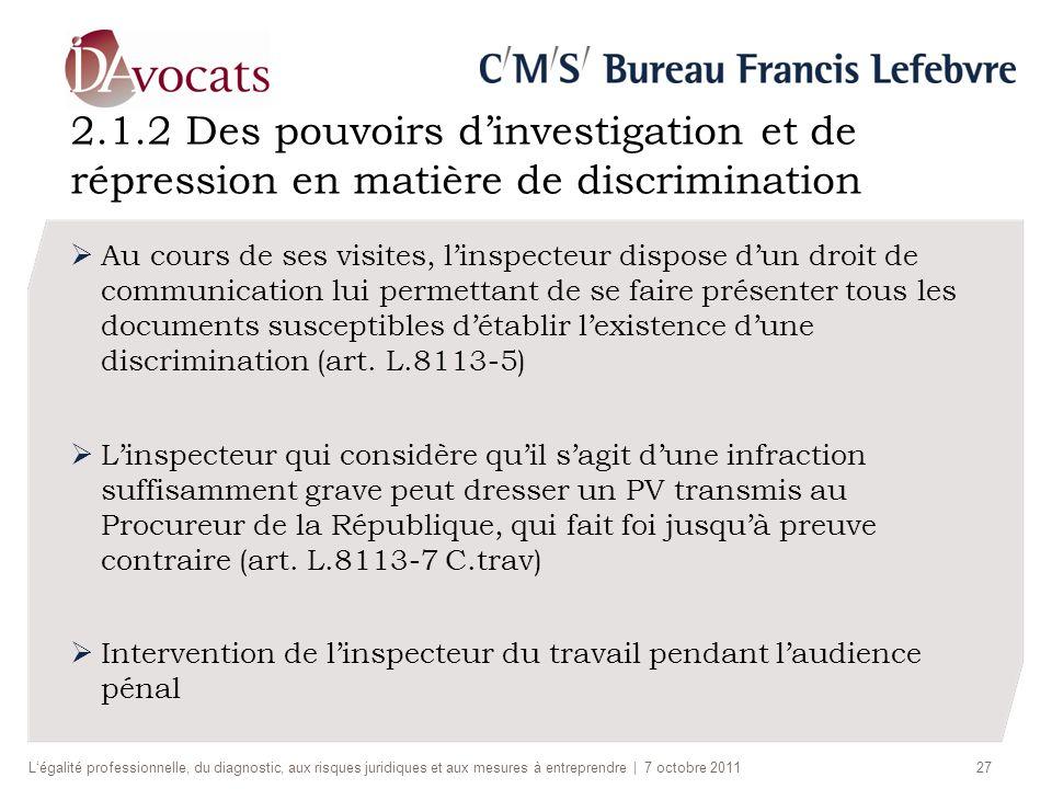 2.1.2 Des pouvoirs dinvestigation et de répression en matière de discrimination Au cours de ses visites, linspecteur dispose dun droit de communicatio
