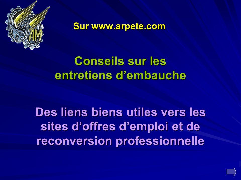 Sur www.arpete.com Conseils sur les entretiens dembauche Des liens biens utiles vers les sites doffres demploi et de reconversion professionnelle