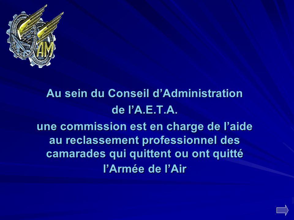 Au sein du Conseil dAdministration de lA.E.T.A. une commission est en charge de laide au reclassement professionnel des camarades qui quittent ou ont