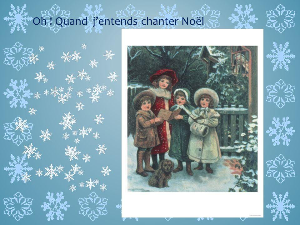 Oh ! Quand jentends chanter Noël