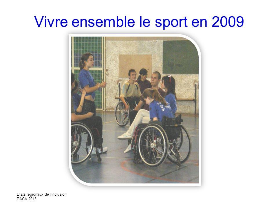 Vivre ensemble le sport en 2009 Etats régionaux de l'inclusion PACA 2013