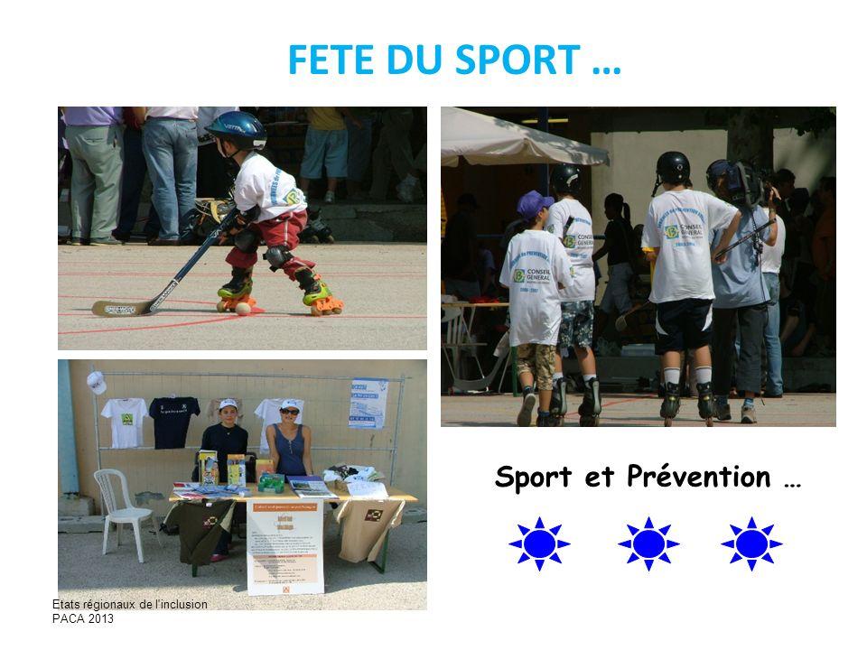 FETE DU SPORT … Sport et Prévention … Etats régionaux de l'inclusion PACA 2013