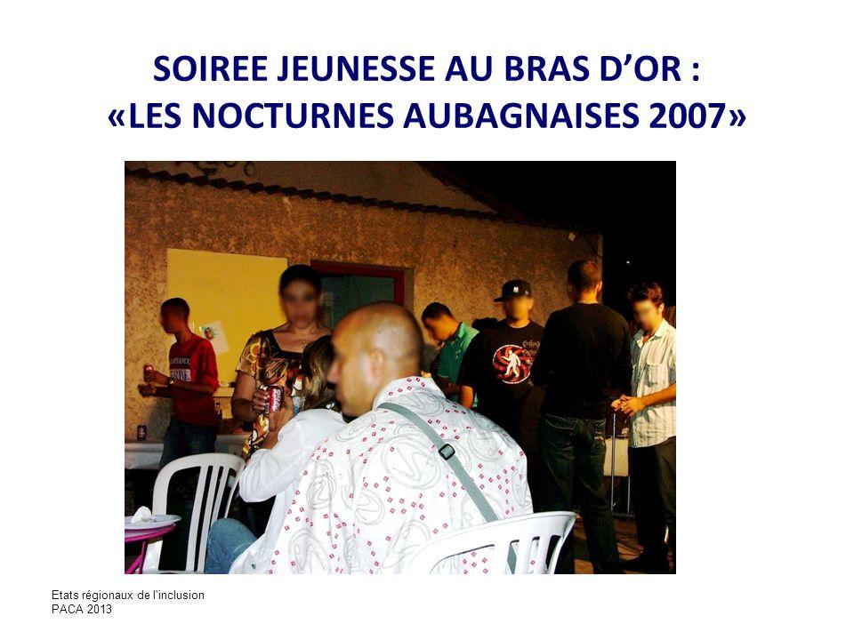 SOIREE JEUNESSE AU BRAS DOR : «LES NOCTURNES AUBAGNAISES 2007» Etats régionaux de l'inclusion PACA 2013