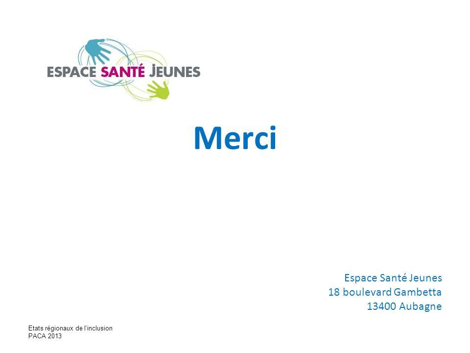 Merci Espace Santé Jeunes 18 boulevard Gambetta 13400 Aubagne Etats régionaux de l'inclusion PACA 2013