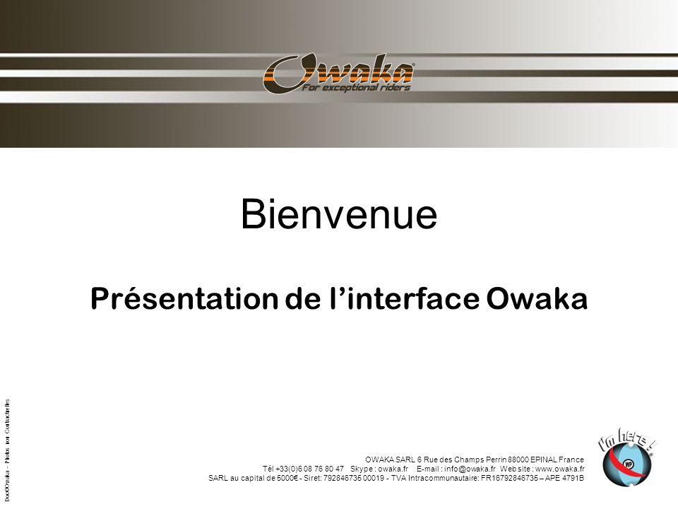 Bienvenue Présentation de linterface Owaka OWAKA SARL 6 Rue des Champs Perrin 88000 EPINAL France Tél +33(0)6 08 76 80 47 Skype : owaka.fr E-mail : info@owaka.fr Web site : www.owaka.fr SARL au capital de 5000 - Siret: 792846735 00019 - TVA Intracommunautaire: FR16792846735 – APE 4791B Doc©Owaka – Photos non Contractuelles