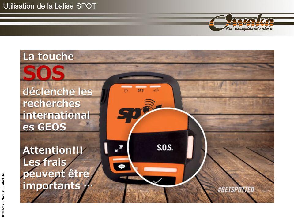 Utilisation de la balise SPOT La touche SOS déclenche les recherches international es GEOS Attention!!.