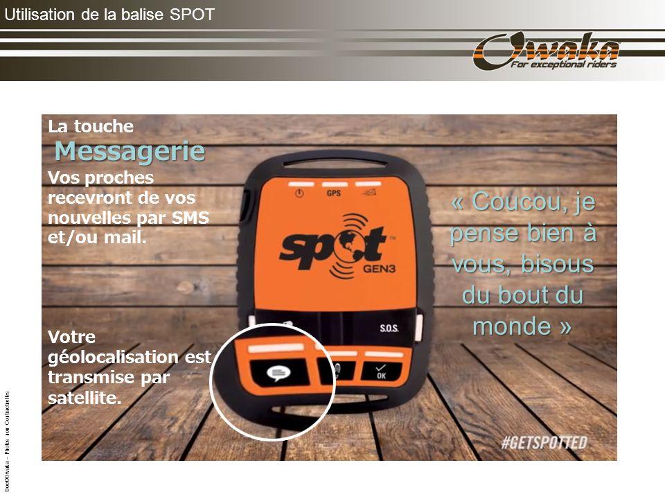 Utilisation de la balise SPOT La touche Messagerie Vos proches recevront de vos nouvelles par SMS et/ou mail.