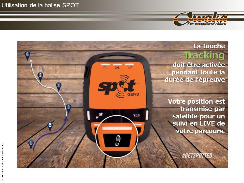 Utilisation de la balise SPOT La touche Tracking Tracking doit être activée pendant toute la durée de lépreuve Votre position est transmise par satellite pour un suivi en LIVE de votre parcours.
