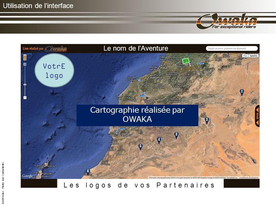 Utilisation de linterface Doc©Owaka – Photos non Contractuelles Cartographie réalisée par OWAKA VotrE logo Le nom de lAventure Les logos de vos Partenaires
