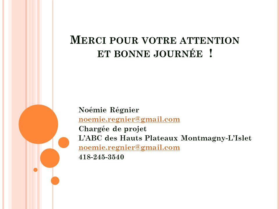 M ERCI POUR VOTRE ATTENTION ET BONNE JOURNÉE ! Noémie Régnier noemie.regnier@gmail.com Chargée de projet LABC des Hauts Plateaux Montmagny-LIslet noem