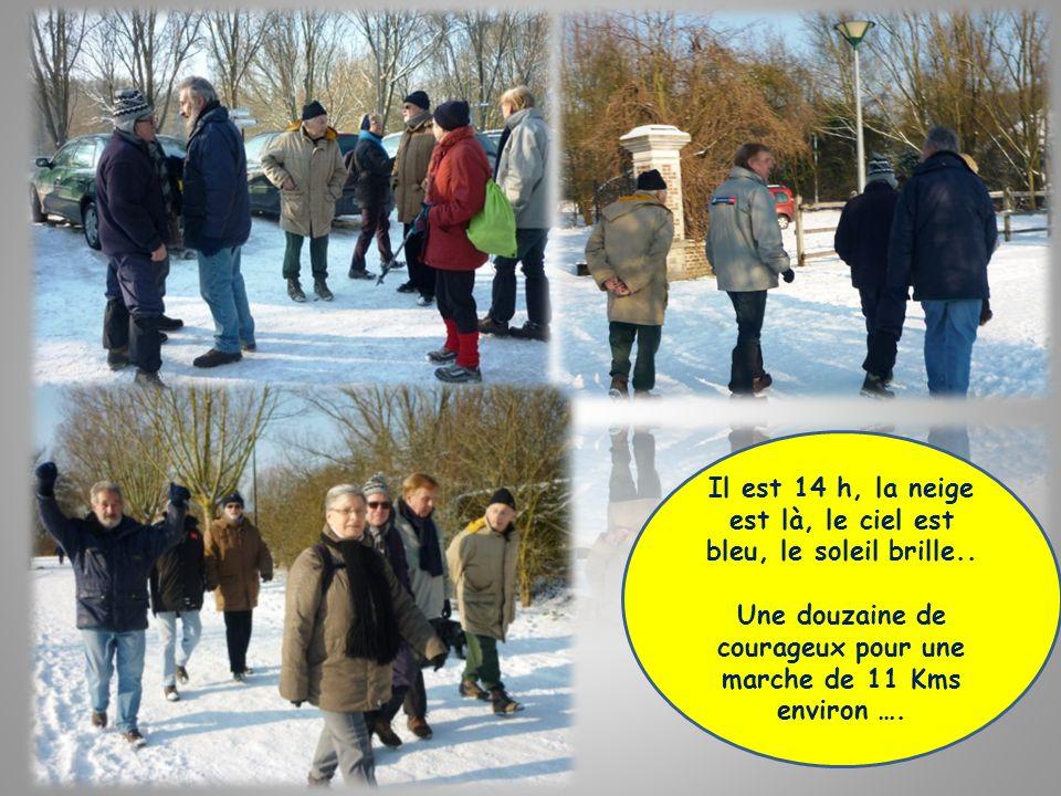 Il est 14 h, la neige est là, le ciel est bleu, le soleil brille.. Une douzaine de courageux pour une marche de 11 Kms environ ….