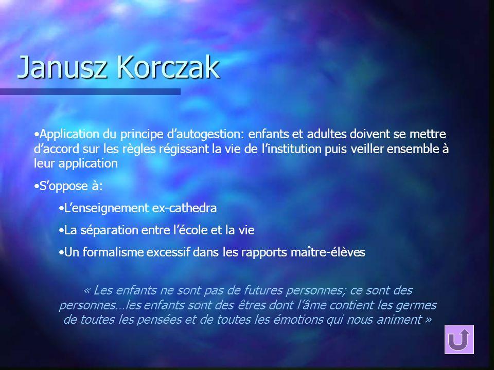 Janusz Korczak Application du principe dautogestion: enfants et adultes doivent se mettre daccord sur les règles régissant la vie de linstitution puis