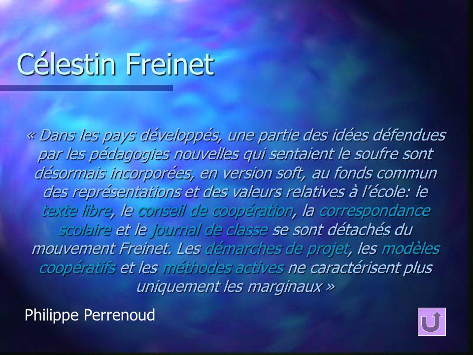 Célestin Freinet « Dans les pays développés, une partie des idées défendues par les pédagogies nouvelles qui sentaient le soufre sont désormais incorp