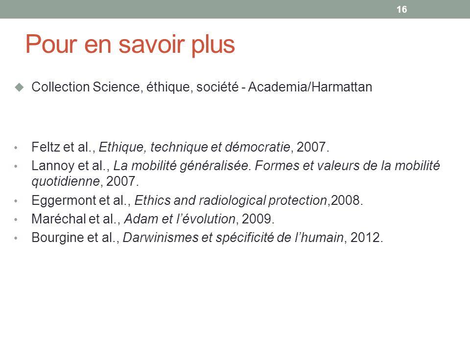 Pour en savoir plus Collection Science, éthique, société - Academia/Harmattan Feltz et al., Ethique, technique et démocratie, 2007.