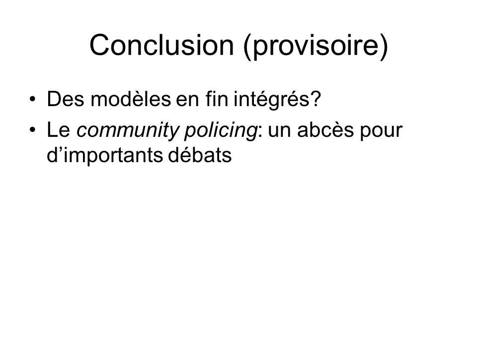 Conclusion (provisoire) Des modèles en fin intégrés? Le community policing: un abcès pour dimportants débats