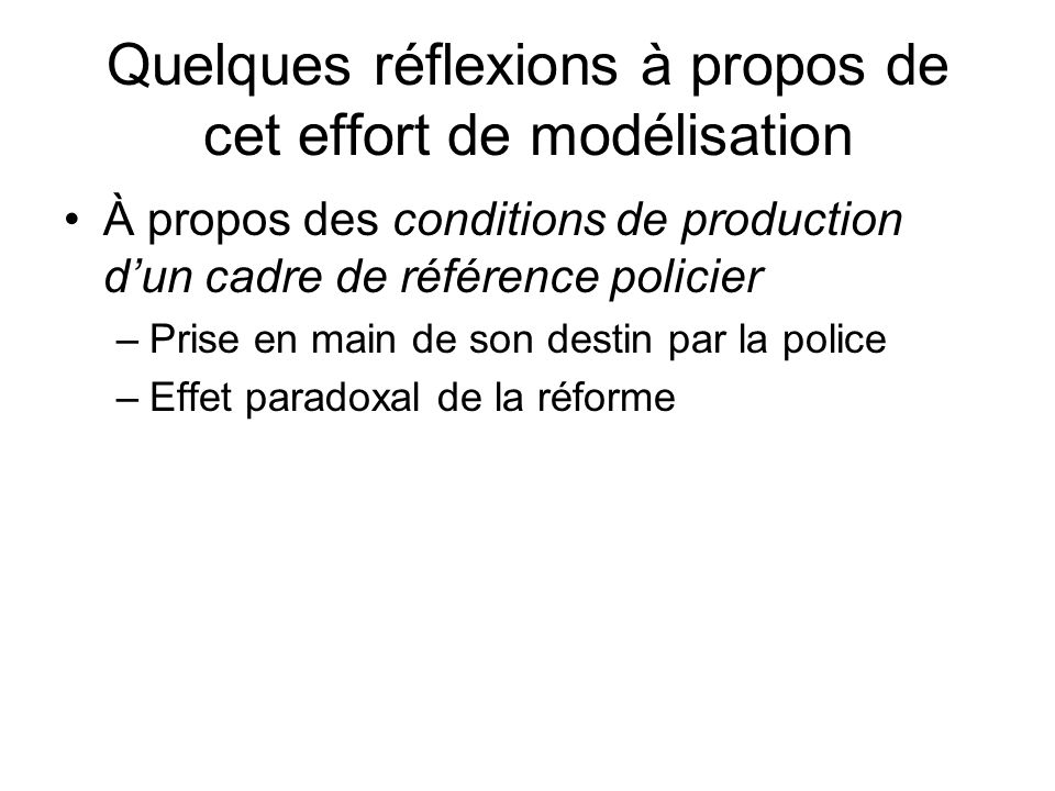 Quelques réflexions à propos de cet effort de modélisation A propos de lapproche de la police favorisée : –accentuation des questions dorganisation et de gestion –Cœur du FPE: management de changement