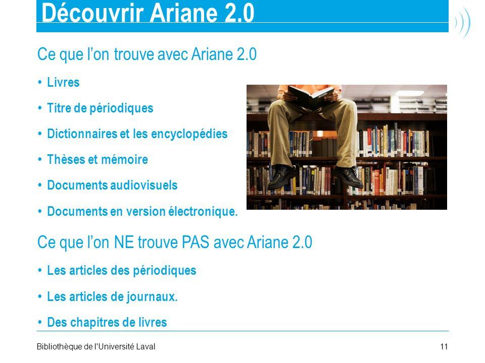 11Bibliothèque de l'Université Laval Découvrir Ariane 2.0 Ce que lon trouve avec Ariane 2.0 Livres Titre de périodiques Dictionnaires et les encyclopé