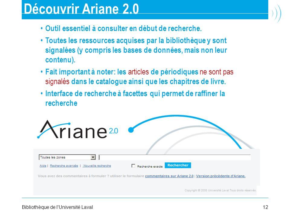 12Bibliothèque de l'Université Laval Découvrir Ariane 2.0 Outil essentiel à consulter en début de recherche. Toutes les ressources acquises par la bib