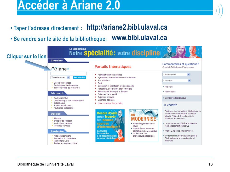 13Bibliothèque de l'Université Laval Accéder à Ariane 2.0 http://ariane2.bibl.ulaval.ca www.bibl.ulaval.ca Taper ladresse directement : Se rendre sur