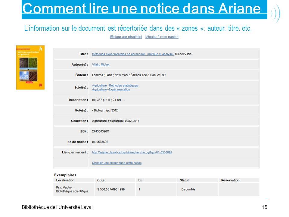 15Bibliothèque de l'Université Laval Comment lire une notice dans Ariane Linformation sur le document est répertoriée dans des « zones »: auteur, titr