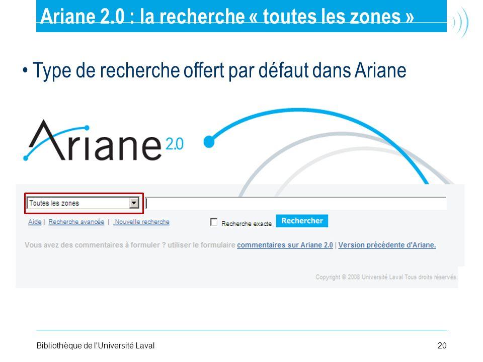 20Bibliothèque de l'Université Laval Ariane 2.0 : la recherche « toutes les zones » Type de recherche offert par défaut dans Ariane