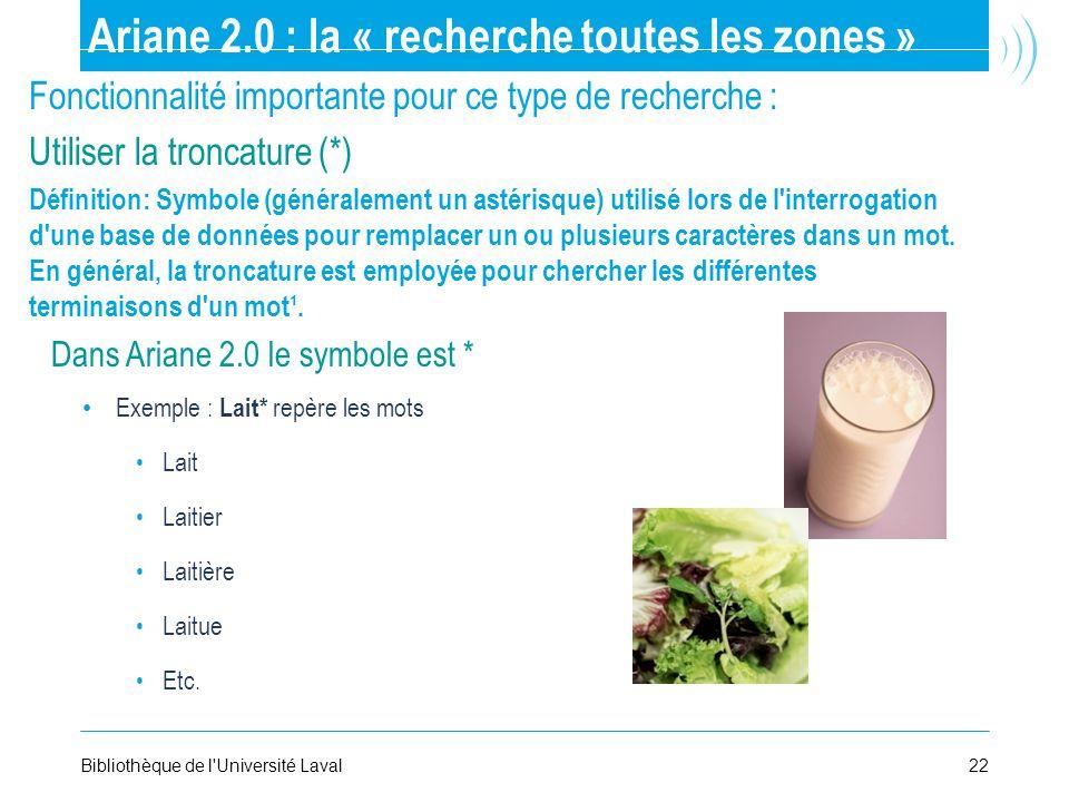 22Bibliothèque de l'Université Laval Fonctionnalité importante pour ce type de recherche : Utiliser la troncature (*) Définition: Symbole (généralemen