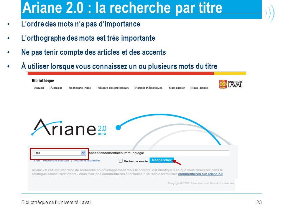 23Bibliothèque de l'Université Laval Ariane 2.0 : la recherche par titre Lordre des mots na pas dimportance Lorthographe des mots est très importante