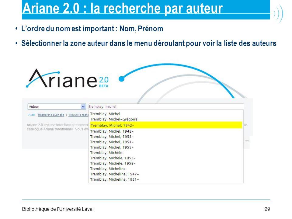 29Bibliothèque de l'Université Laval Ariane 2.0 : la recherche par auteur Lordre du nom est important : Nom, Prénom Sélectionner la zone auteur dans l