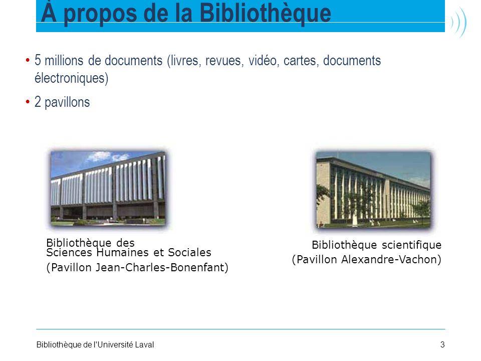 3Bibliothèque de l'Université Laval À propos de la Bibliothèque 5 millions de documents (livres, revues, vidéo, cartes, documents électroniques) 2 pav