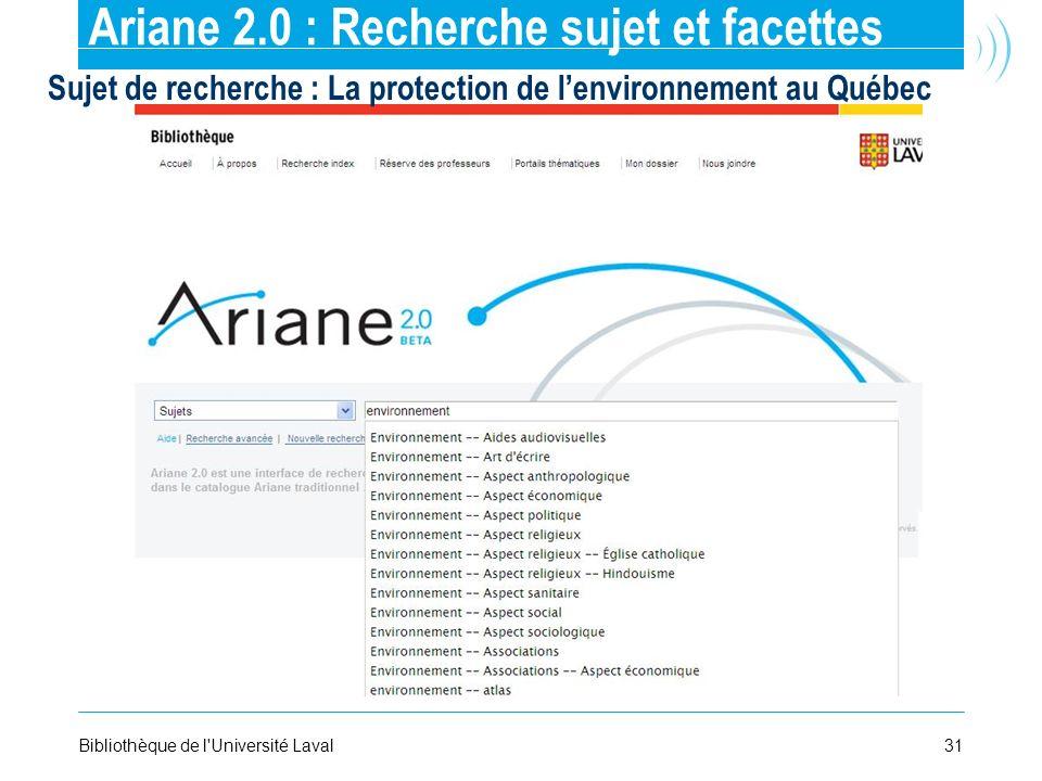 31Bibliothèque de l'Université Laval Ariane 2.0 : Recherche sujet et facettes Sujet de recherche : La protection de lenvironnement au Québec