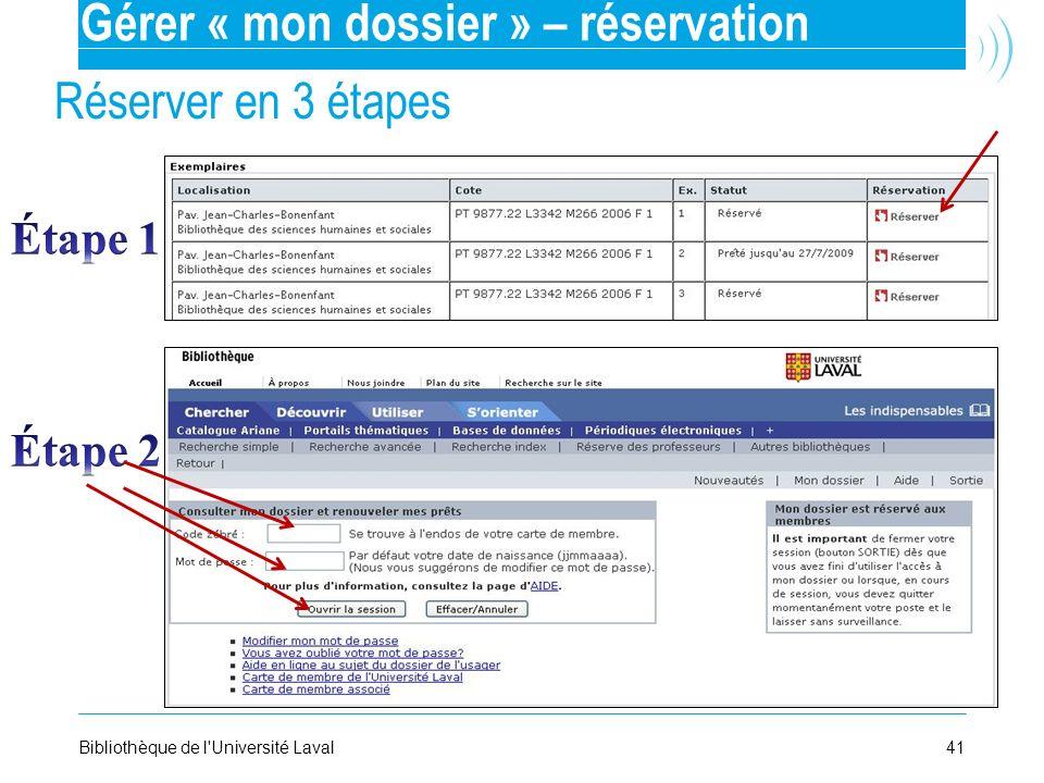 41Bibliothèque de l'Université Laval Réserver en 3 étapes Gérer « mon dossier » – réservation