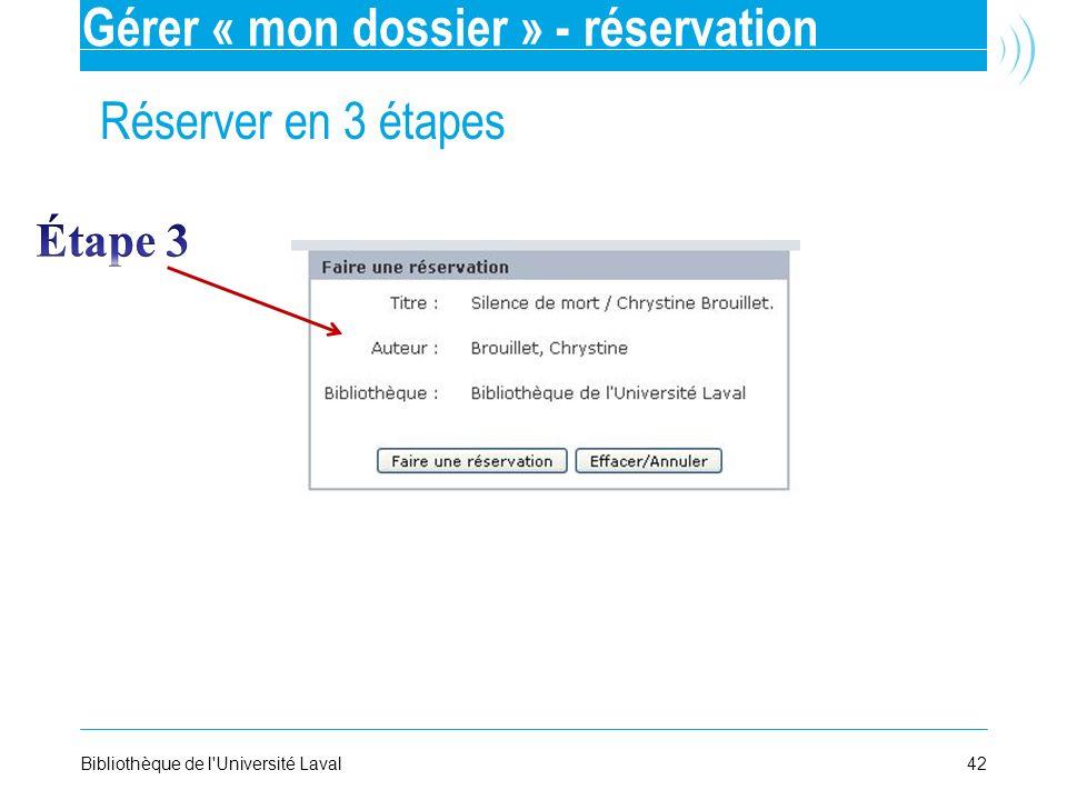 42Bibliothèque de l'Université Laval Réserver en 3 étapes Gérer « mon dossier » - réservation