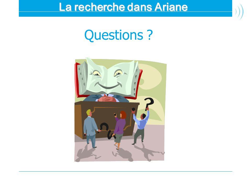 La recherche dans Ariane Questions ?