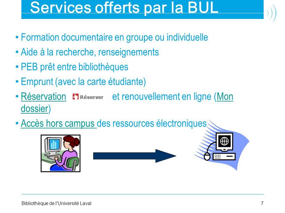 7Bibliothèque de l'Université Laval Services offerts par la BUL Formation documentaire en groupe ou individuelle Aide à la recherche, renseignements P