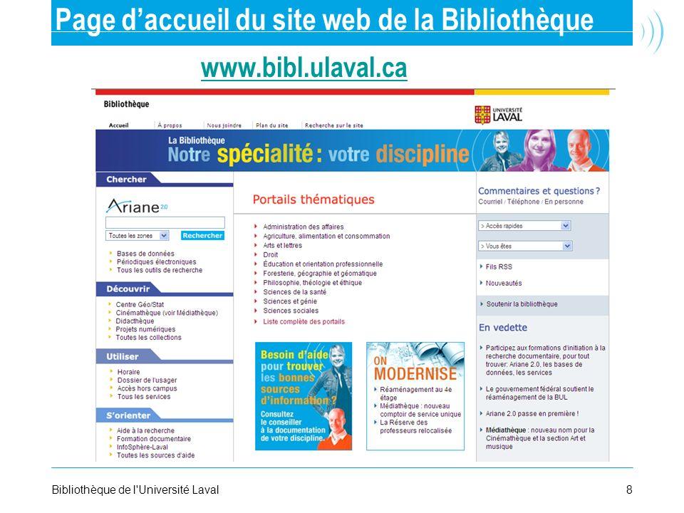 8Bibliothèque de l'Université Laval Page daccueil du site web de la Bibliothèque www.bibl.ulaval.ca