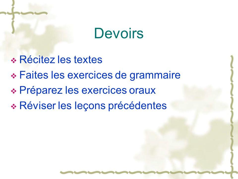 Devoirs Récitez les textes Faites les exercices de grammaire Préparez les exercices oraux Réviser les leçons précédentes