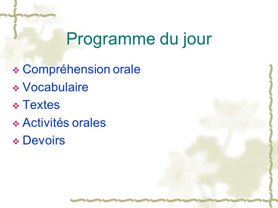 Programme du jour Compréhension orale Vocabulaire Textes Activités orales Devoirs