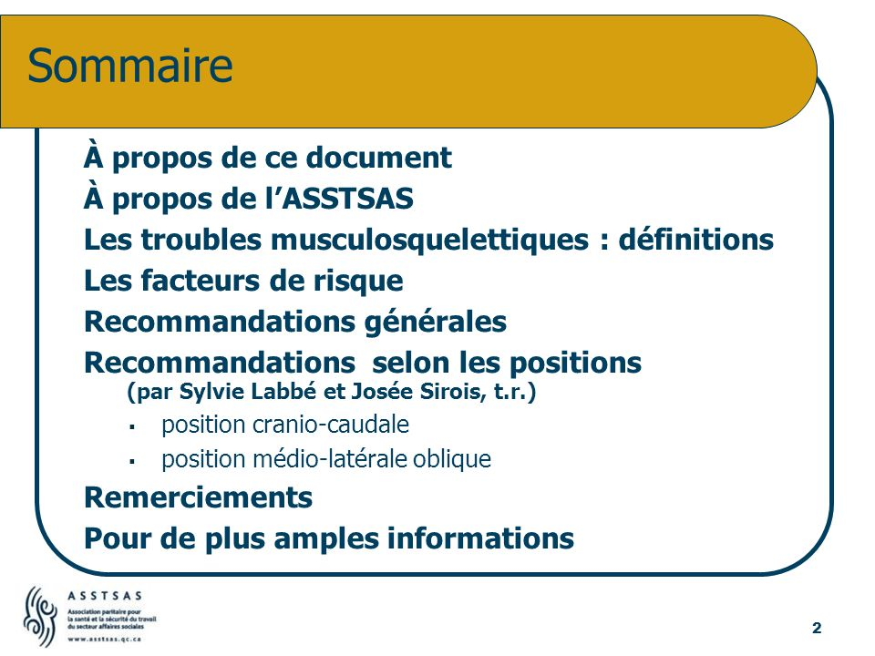 À propos de ce document À propos de lASSTSAS Les troubles musculosquelettiques : définitions Les facteurs de risque Recommandations générales Recomman
