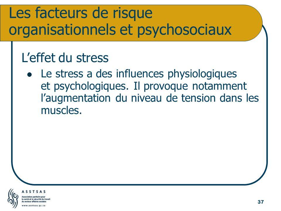 Leffet du stress Le stress a des influences physiologiques et psychologiques. Il provoque notamment laugmentation du niveau de tension dans les muscle