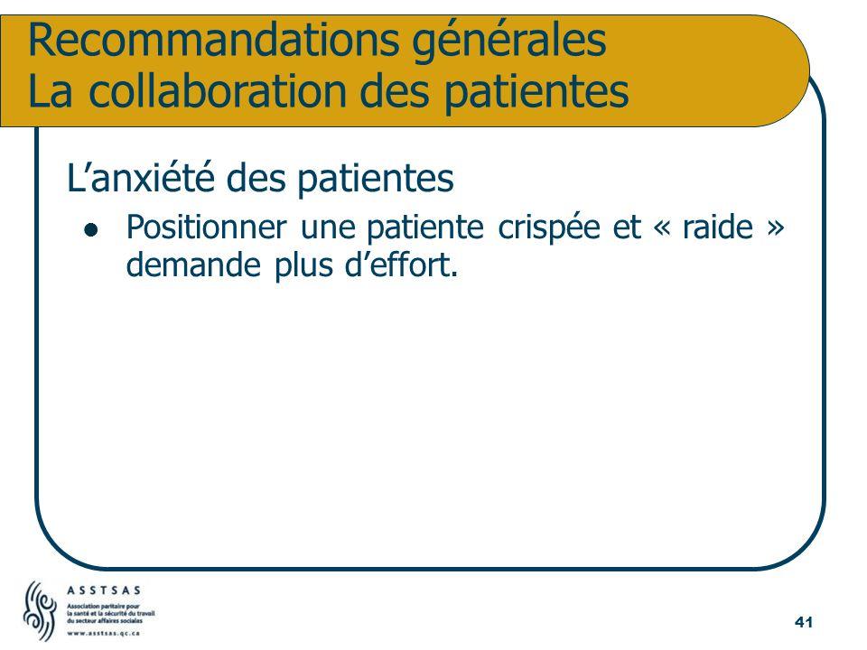 Lanxiété des patientes Positionner une patiente crispée et « raide » demande plus deffort. Recommandations générales La collaboration des patientes 41