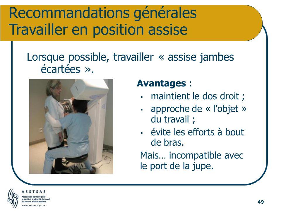 Recommandations générales Travailler en position assise Lorsque possible, travailler « assise jambes écartées ». Avantages : maintient le dos droit ;