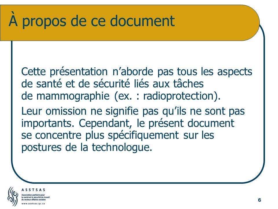 Cette présentation naborde pas tous les aspects de santé et de sécurité liés aux tâches de mammographie (ex. : radioprotection). Leur omission ne sign