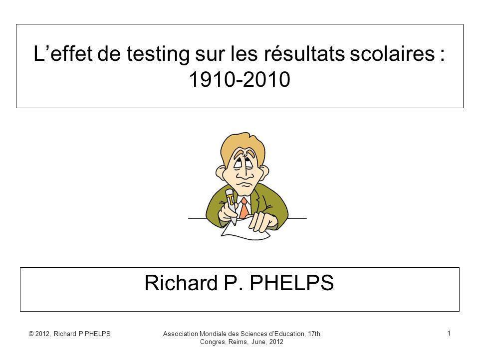 © 2012, Richard P PHELPSAssociation Mondiale des Sciences d Education, 17th Congres, Reims, June, 2012 2 Meta-analysés Une méthode pour résumer une littérature de recherche importante, avec une mesure unique et comparable.