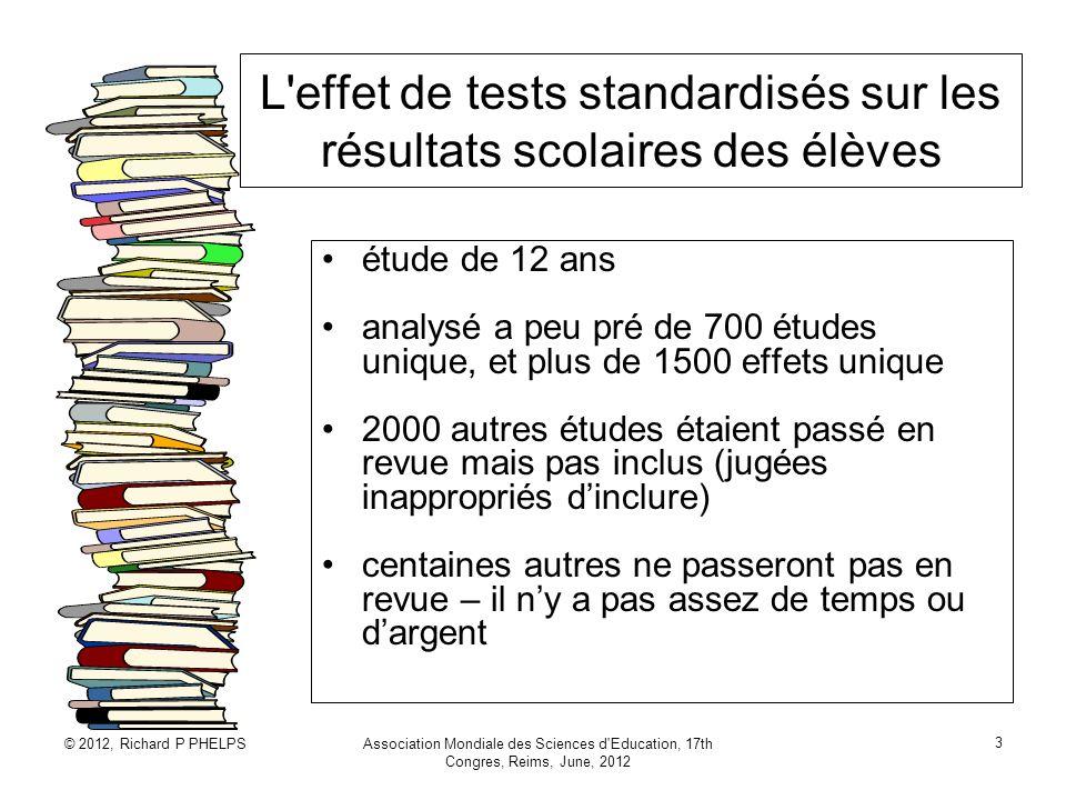 © 2012, Richard P PHELPSAssociation Mondiale des Sciences d Education, 17th Congres, Reims, June, 2012 34 Leffet de testing sur les résultats scolaires : 1910-2010 Richard P.