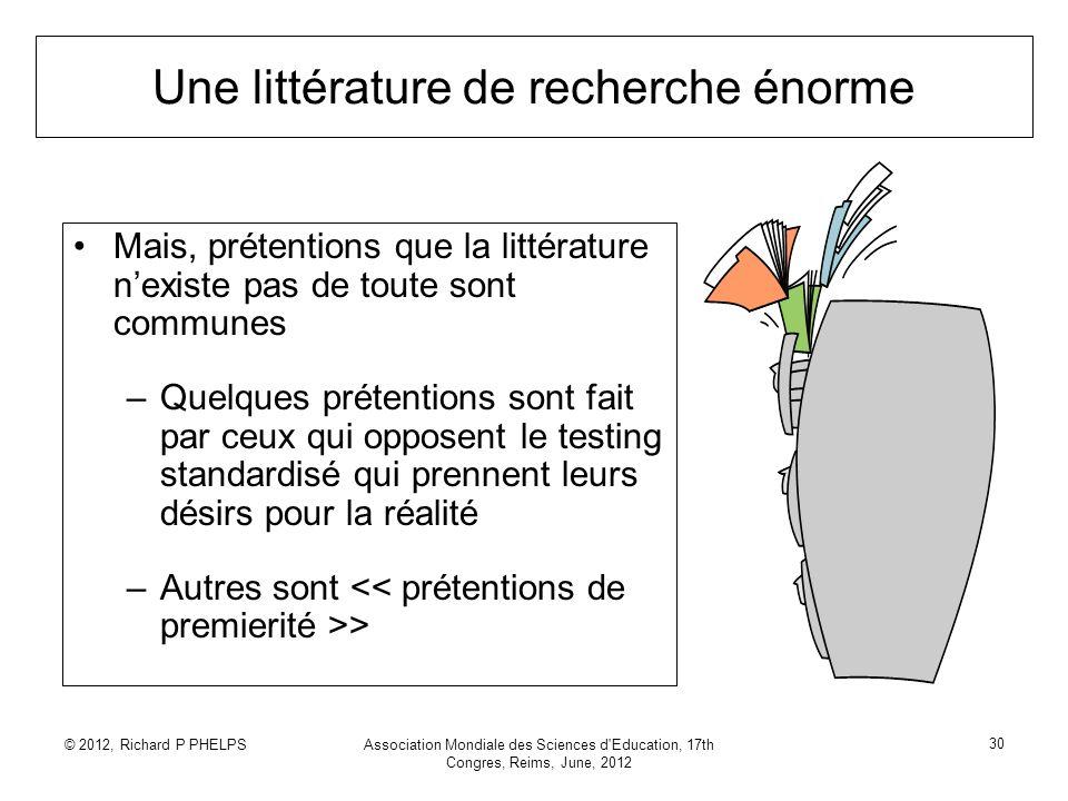 © 2012, Richard P PHELPSAssociation Mondiale des Sciences d'Education, 17th Congres, Reims, June, 2012 30 Une littérature de recherche énorme Mais, pr