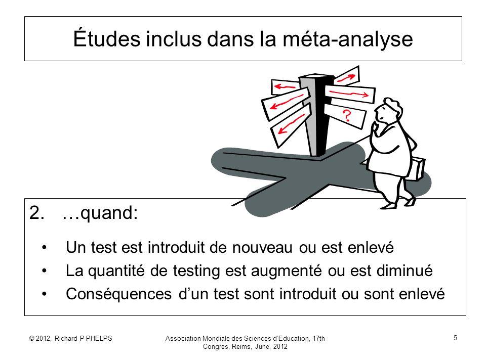 © 2012, Richard P PHELPSAssociation Mondiale des Sciences d'Education, 17th Congres, Reims, June, 2012 5 Études inclus dans la méta-analyse 2.…quand: