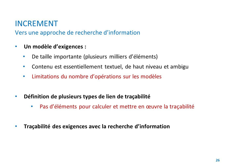 INCREMENT Vers une approche de recherche dinformation Un modèle dexigences : De taille importante (plusieurs milliers déléments) Contenu est essentiel