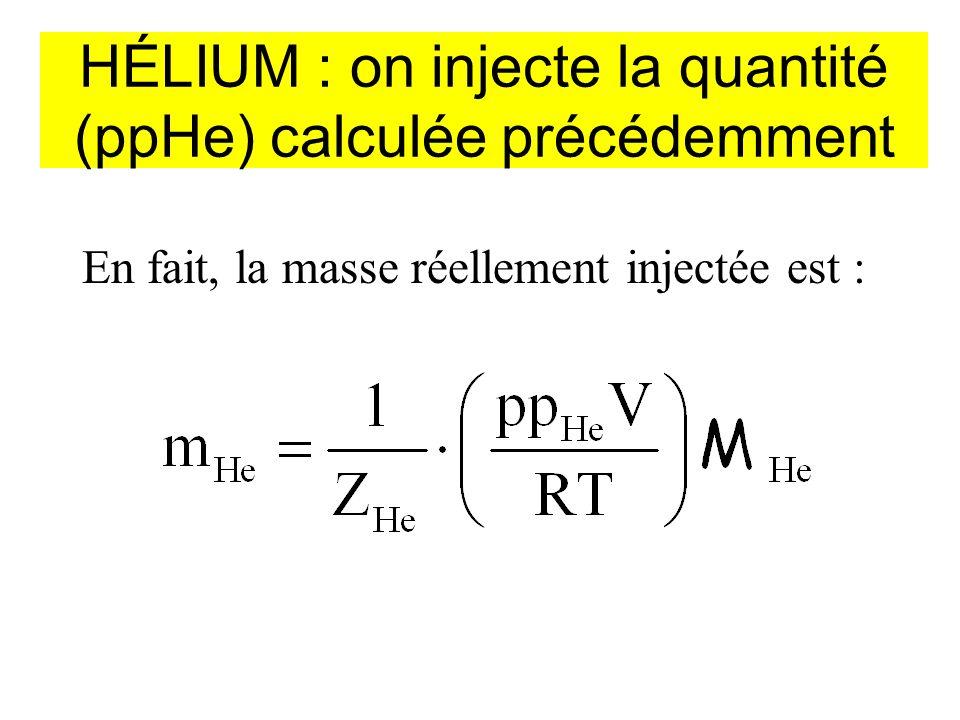 HÉLIUM : on injecte la quantité (ppHe) calculée précédemment En fait, la masse réellement injectée est :