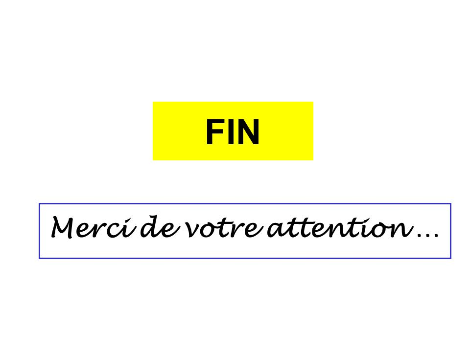 FIN Merci de votre attention …