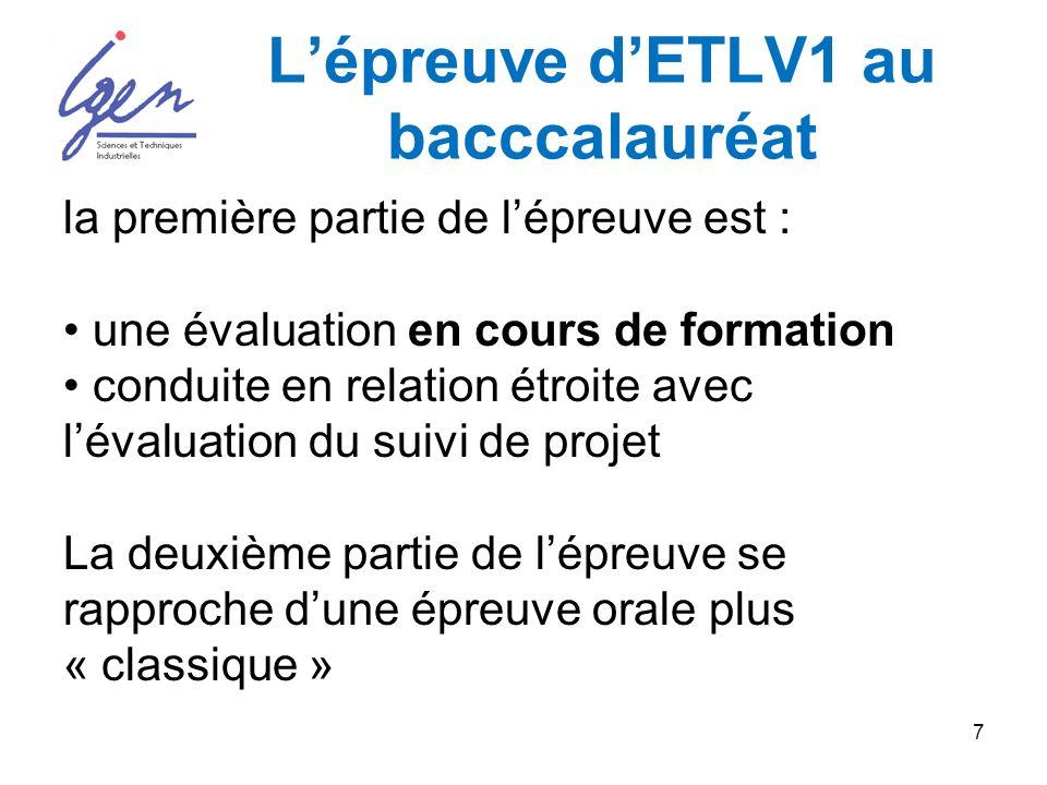 7 Lépreuve dETLV1 au bacccalauréat la première partie de lépreuve est : une évaluation en cours de formation conduite en relation étroite avec lévaluation du suivi de projet La deuxième partie de lépreuve se rapproche dune épreuve orale plus « classique »